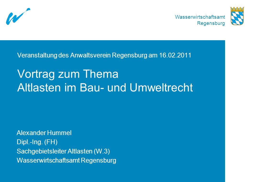 Wasserwirtschaftsamt Regensburg Veranstaltung des Anwaltsverein Regensburg am 16.02.2011 Vortrag zum Thema Altlasten im Bau- und Umweltrecht Alexander