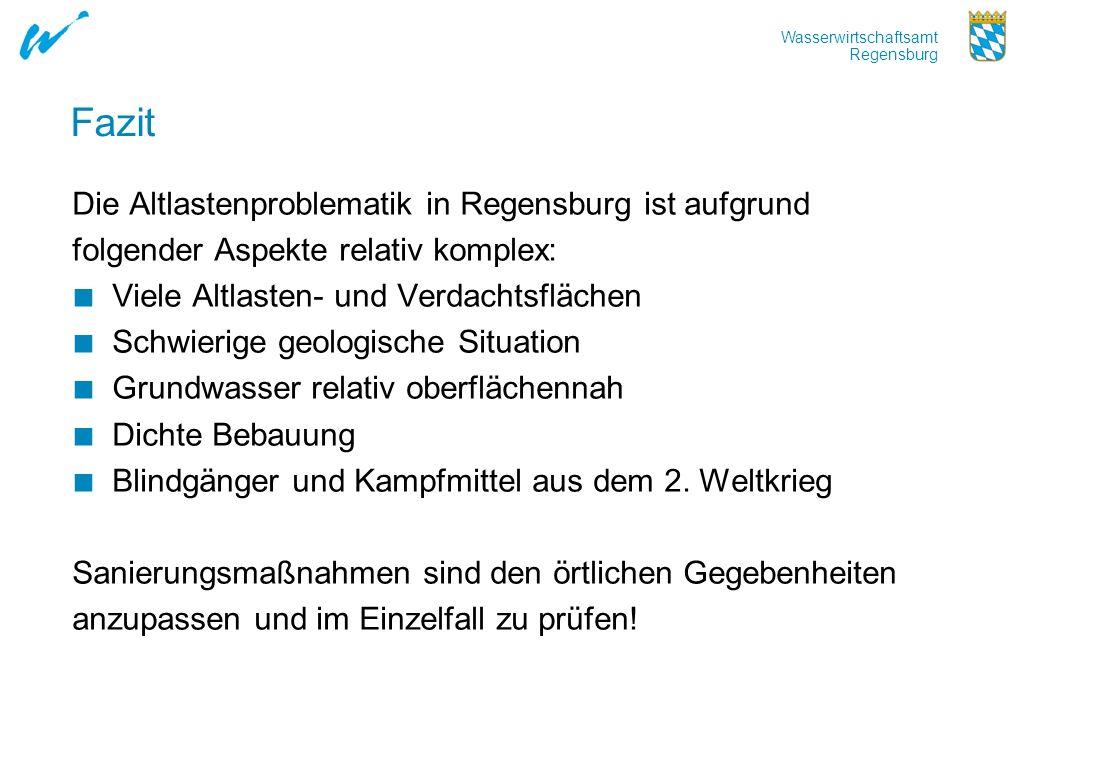 Wasserwirtschaftsamt Regensburg Fazit Die Altlastenproblematik in Regensburg ist aufgrund folgender Aspekte relativ komplex: Viele Altlasten- und Verd