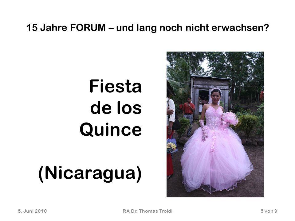 15 Jahre FORUM – und lang noch nicht erwachsen? Fiesta de los Quince (Nicaragua) 5. Juni 2010RA Dr. Thomas Troidl5 von 9