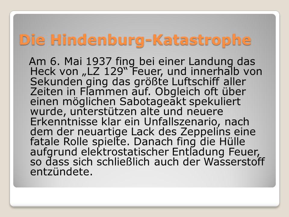 Die Hindenburg-Katastrophe Am 6. Mai 1937 fing bei einer Landung das Heck von LZ 129 Feuer, und innerhalb von Sekunden ging das größte Luftschiff alle