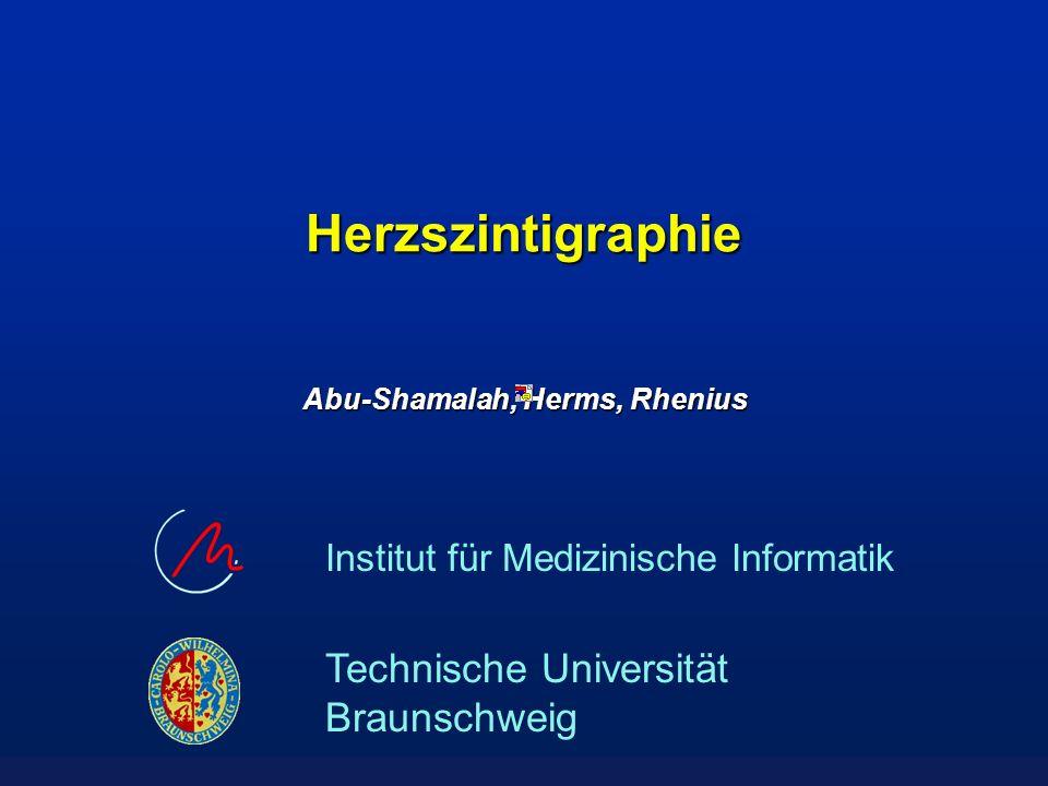 Institut für Medizinische Informatik TU Braunschweig Herzbinnenraumszintigraphie: Radiopharmaka -Substanzen die längere Zeit intravasal bleiben sind am Besten geeignet 1.Tc-99m-Serumalbumin 2.Tc-99m markierte Erythrozyten (Erzeugung: in vivo oder in vitro; meist in vivo) Strahlenbelastung: 4,5 mSv