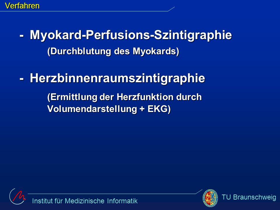 Institut für Medizinische Informatik TU BraunschweigVerfahren - Myokard-Perfusions-Szintigraphie (Durchblutung des Myokards) - Herzbinnenraumszintigra