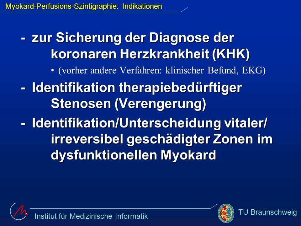 Institut für Medizinische Informatik TU Braunschweig Myokard-Perfusions-Szintigraphie: Indikationen - zur Sicherung der Diagnose der koronaren Herzkra