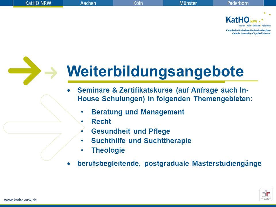 www.katho-nrw.de Weiterbildungsangebote Seminare & Zertifikatskurse (auf Anfrage auch In- House Schulungen) in folgenden Themengebieten: Beratung und Management Recht Gesundheit und Pflege Suchthilfe und Suchttherapie Theologie berufsbegleitende, postgraduale Masterstudiengänge