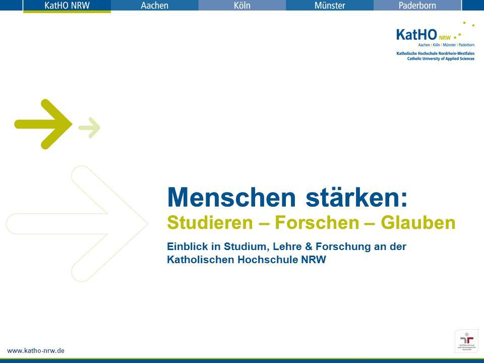 Studieren – Forschen – Glauben Einblick in Studium, Lehre & Forschung an der Katholischen Hochschule NRW Menschen stärken: Studieren – Forschen – Glau