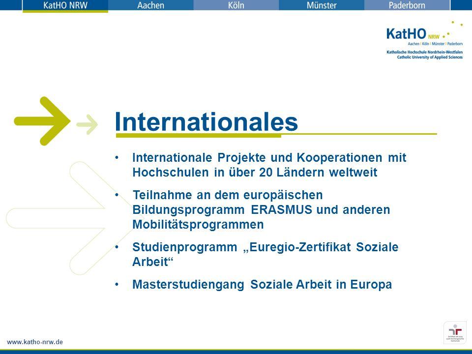 www.katho-nrw.de Internationales Internationale Projekte und Kooperationen mit Hochschulen in über 20 Ländern weltweit Teilnahme an dem europäischen Bildungsprogramm ERASMUS und anderen Mobilitätsprogrammen Studienprogramm Euregio-Zertifikat Soziale Arbeit Masterstudiengang Soziale Arbeit in Europa