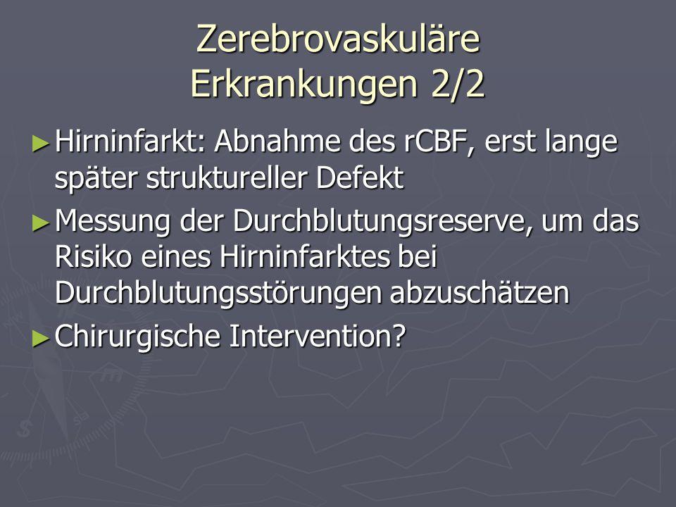 Zerebrovaskuläre Erkrankungen 2/2 Hirninfarkt: Abnahme des rCBF, erst lange später struktureller Defekt Hirninfarkt: Abnahme des rCBF, erst lange spät