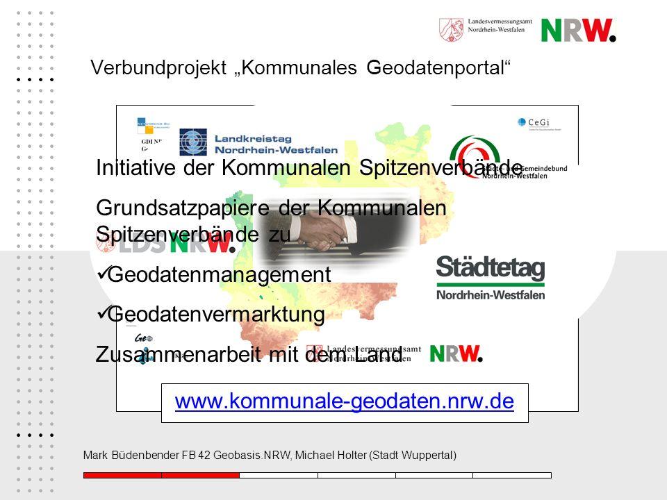 Mark Büdenbender FB 42 Geobasis.NRW, Michael Holter (Stadt Wuppertal) Verbundprojekt Kommunales Geodatenportal www.kommunale-geodaten.nrw.de Initiativ