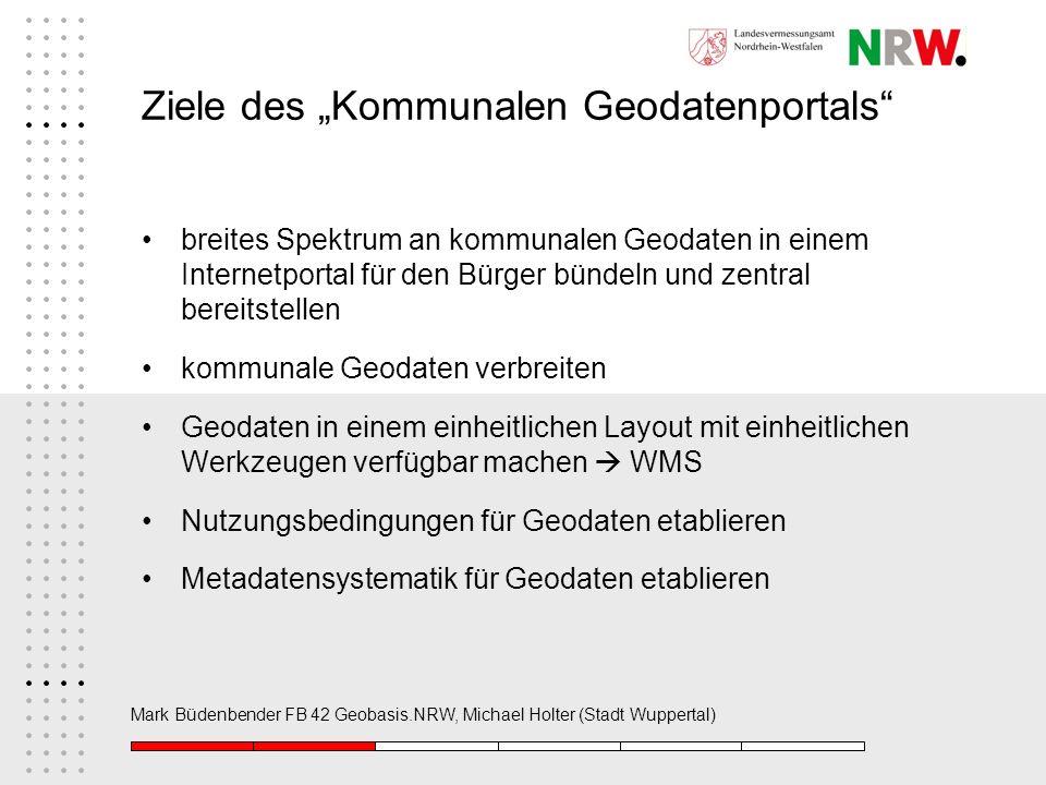 Mark Büdenbender FB 42 Geobasis.NRW, Michael Holter (Stadt Wuppertal) Ziele des Kommunalen Geodatenportals breites Spektrum an kommunalen Geodaten in
