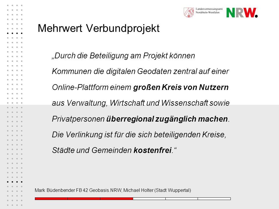 Mark Büdenbender FB 42 Geobasis.NRW, Michael Holter (Stadt Wuppertal) Mehrwert Verbundprojekt Durch die Beteiligung am Projekt können Kommunen die dig