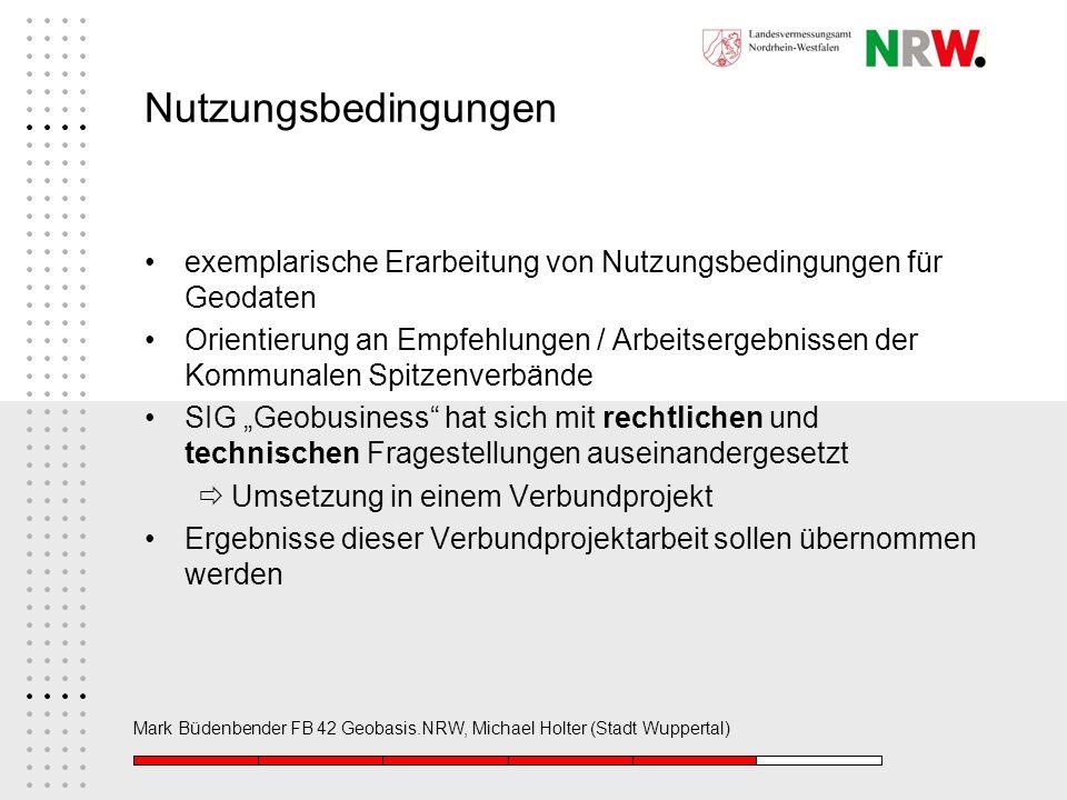 Mark Büdenbender FB 42 Geobasis.NRW, Michael Holter (Stadt Wuppertal) Nutzungsbedingungen exemplarische Erarbeitung von Nutzungsbedingungen für Geodat