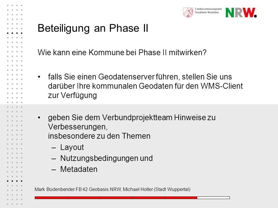 Mark Büdenbender FB 42 Geobasis.NRW, Michael Holter (Stadt Wuppertal) Beteiligung an Phase II Wie kann eine Kommune bei Phase II mitwirken? falls Sie