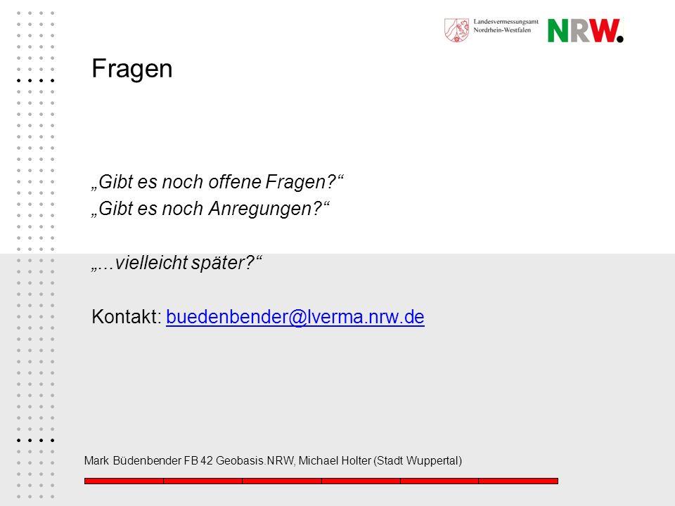Mark Büdenbender FB 42 Geobasis.NRW, Michael Holter (Stadt Wuppertal) Fragen Gibt es noch offene Fragen? Gibt es noch Anregungen?...vielleicht später?