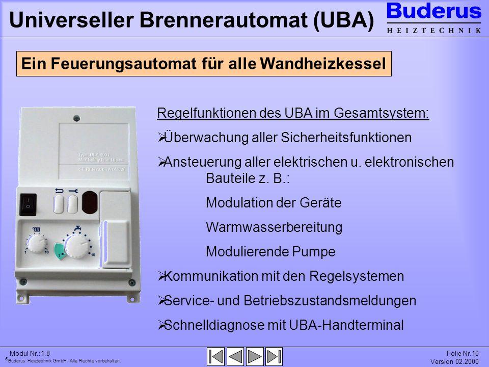 Buderus Heiztechnik GmbH. Alle Rechte vorbehalten. Modul Nr.:1.8Folie Nr.10 Version 02.2000 Universeller Brennerautomat (UBA) Ein Feuerungsautomat für