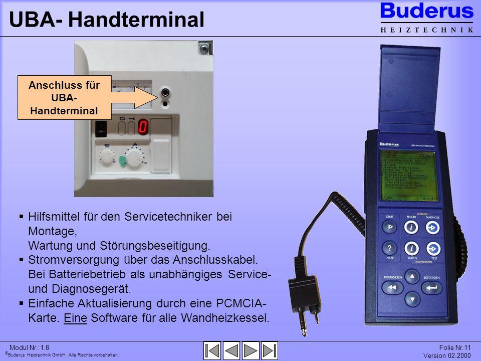 Buderus Heiztechnik GmbH. Alle Rechte vorbehalten. Modul Nr.:1.8Folie Nr.11 Version 02.2000 Anschluss für UBA- Handterminal Hilfsmittel für den Servic