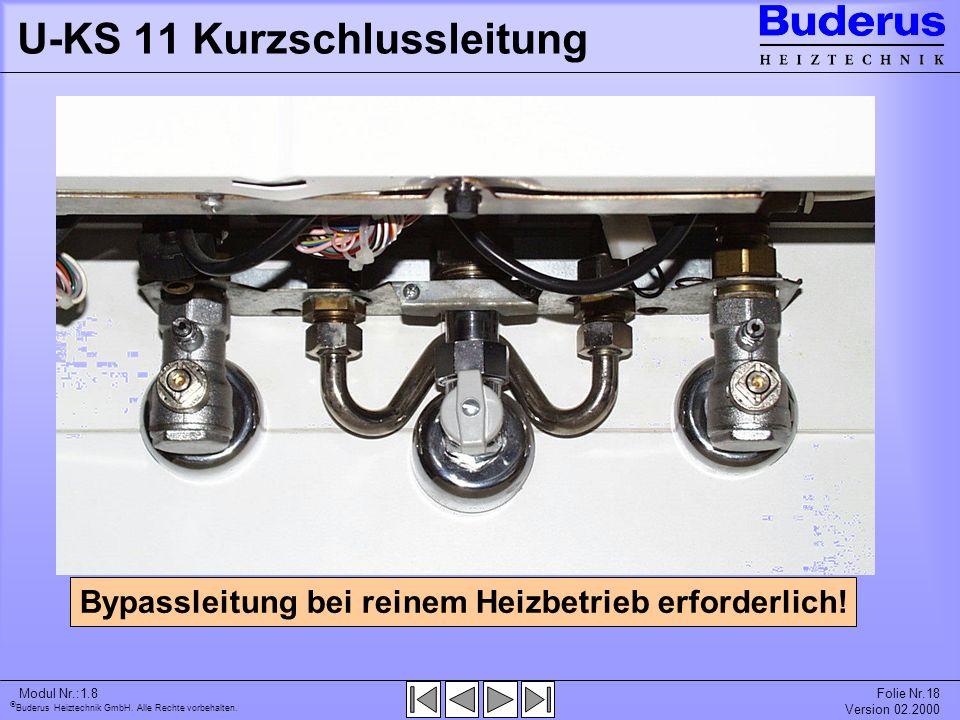 Buderus Heiztechnik GmbH. Alle Rechte vorbehalten. Modul Nr.:1.8Folie Nr.18 Version 02.2000 U-KS 11 Kurzschlussleitung Bypassleitung bei reinem Heizbe