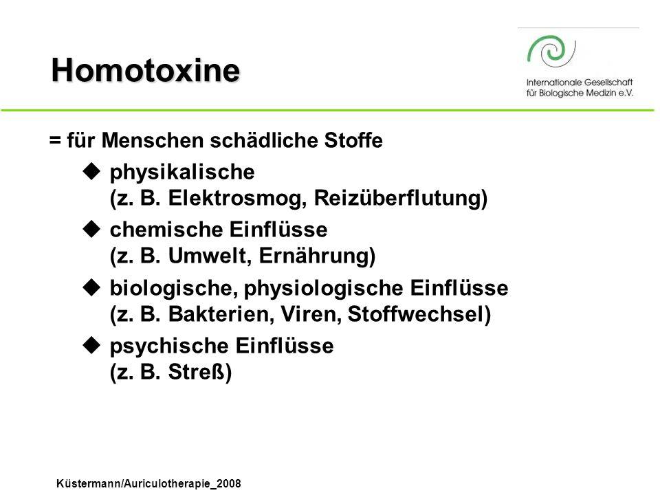 Küstermann/Auriculotherapie_2008 Homotoxine = für Menschen schädliche Stoffe physikalische (z. B. Elektrosmog, Reizüberflutung) chemische Einflüsse (z