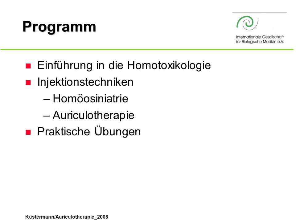 Küstermann/Auriculotherapie_2008 Programm n Einführung in die Homotoxikologie n Injektionstechniken –Homöosiniatrie –Auriculotherapie n Praktische Übu