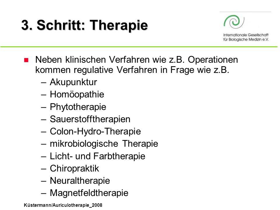 Küstermann/Auriculotherapie_2008 3. Schritt: Therapie n Neben klinischen Verfahren wie z.B. Operationen kommen regulative Verfahren in Frage wie z.B.