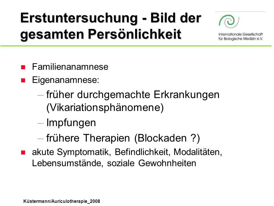 Küstermann/Auriculotherapie_2008 Erstuntersuchung - Bild der gesamten Persönlichkeit n Familienanamnese n Eigenanamnese: –früher durchgemachte Erkrank