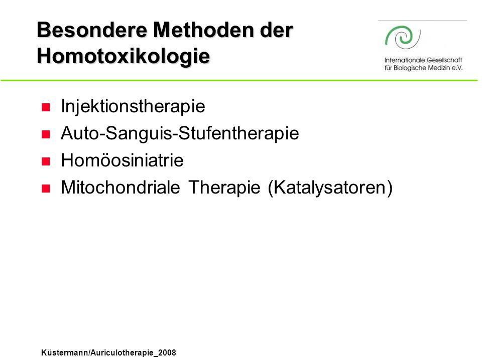 Küstermann/Auriculotherapie_2008 Besondere Methoden der Homotoxikologie n Injektionstherapie n Auto-Sanguis-Stufentherapie n Homöosiniatrie n Mitochon