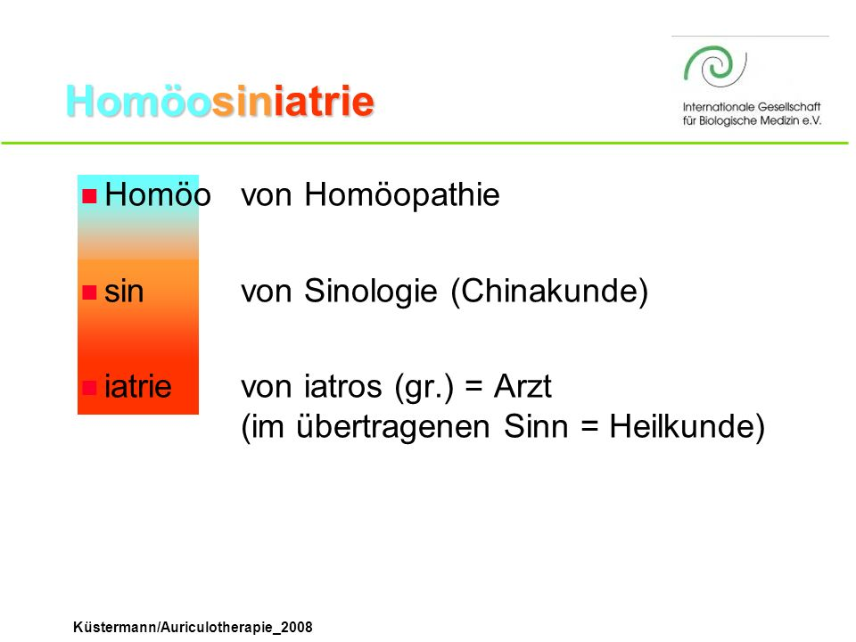 Küstermann/Auriculotherapie_2008 n Homöovon Homöopathie n sinvon Sinologie (Chinakunde) n iatrievon iatros (gr.) = Arzt (im übertragenen Sinn = Heilku