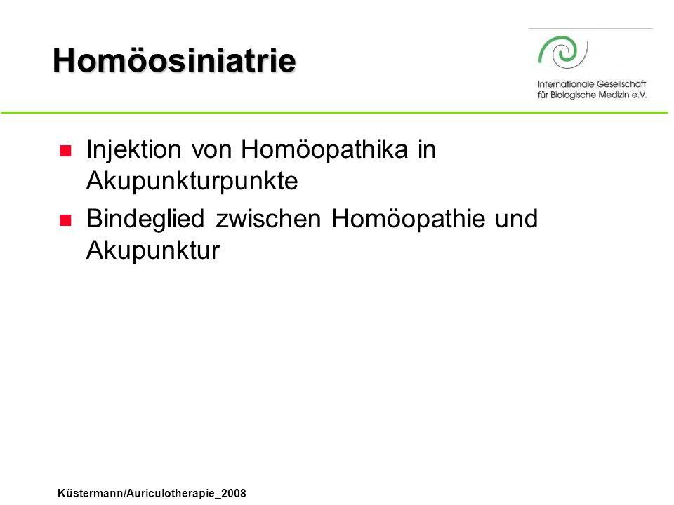 Küstermann/Auriculotherapie_2008 Homöosiniatrie n Injektion von Homöopathika in Akupunkturpunkte n Bindeglied zwischen Homöopathie und Akupunktur