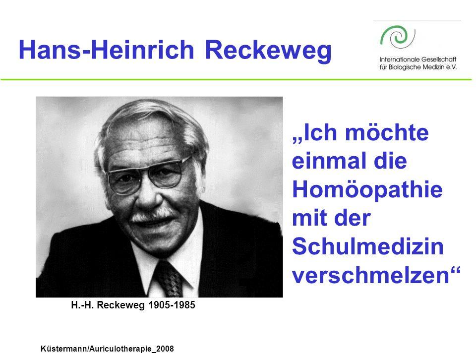 Küstermann/Auriculotherapie_2008 H.-H. Reckeweg 1905-1985 Ich möchte einmal die Homöopathie mit der Schulmedizin verschmelzen Hans-Heinrich Reckeweg