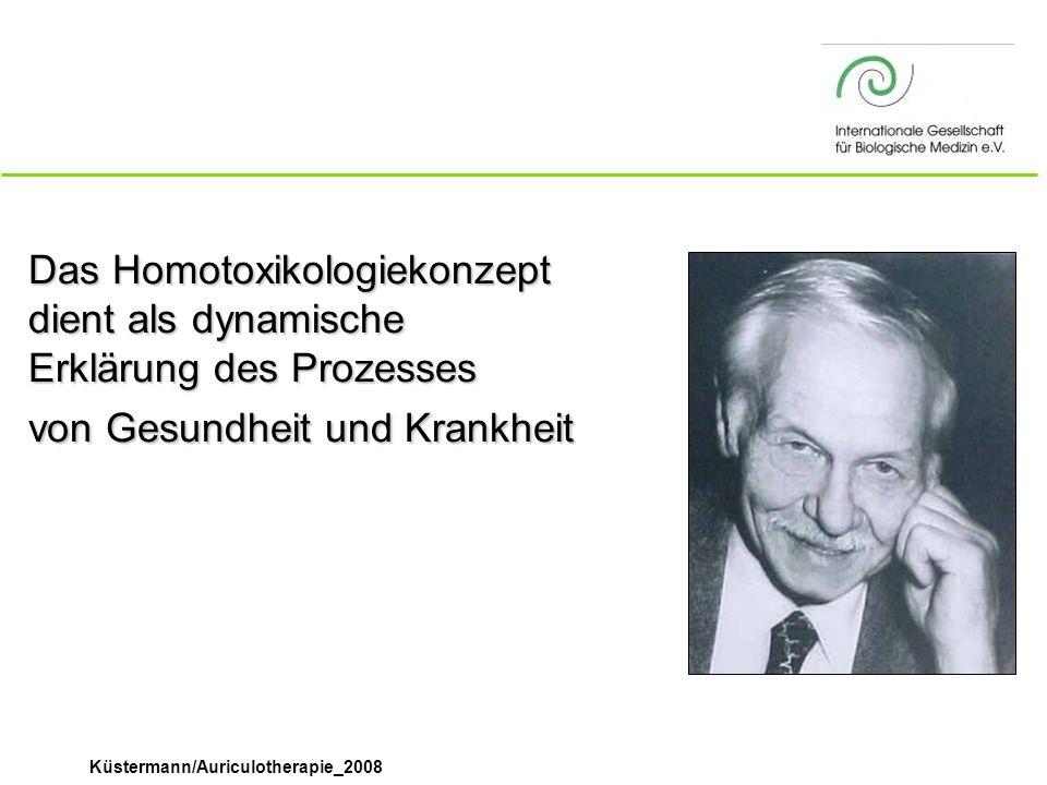 Küstermann/Auriculotherapie_2008 Krankheit n Ausdruck biologisch zweckmäßiger Abwehrvorgänge gegen exogene und endogene Gifte (Homotoxine)