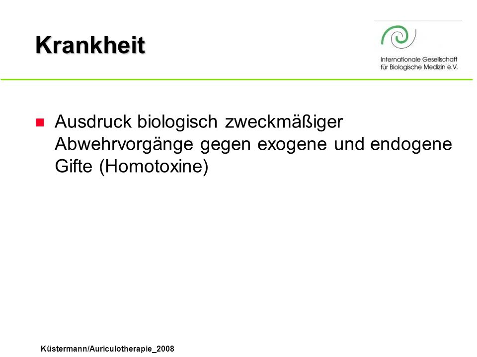 Küstermann/Auriculotherapie_2008 3 Säulen der Homotoxikologie n Ausleitung und Entgiftung n Organstärkung n Immunmodulation
