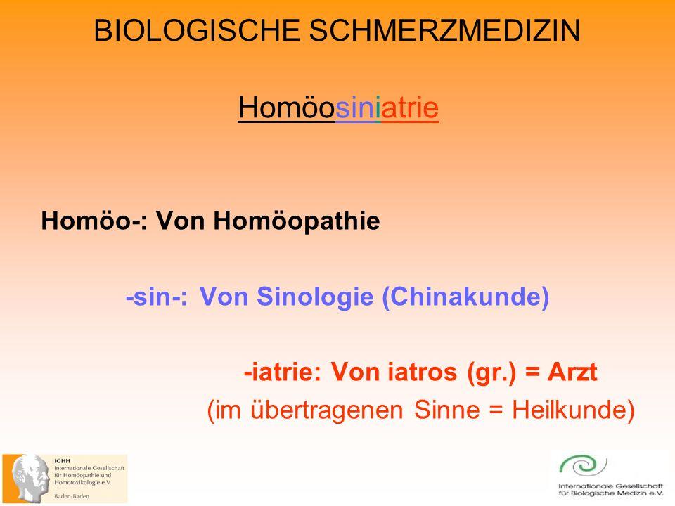 BIOLOGISCHE SCHMERZMEDIZIN Homöosiniatrie Homöo-: Von Homöopathie -sin-: Von Sinologie (Chinakunde) -iatrie: Von iatros (gr.) = Arzt (im übertragenen Sinne = Heilkunde)