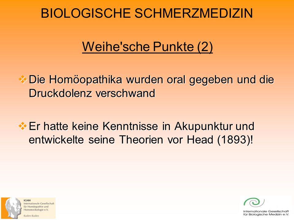 BIOLOGISCHE SCHMERZMEDIZIN Weihe sche Punkte (2) Die Homöopathika wurden oral gegeben und die Druckdolenz verschwand Die Homöopathika wurden oral gegeben und die Druckdolenz verschwand Er hatte keine Kenntnisse in Akupunktur und entwickelte seine Theorien vor Head (1893).