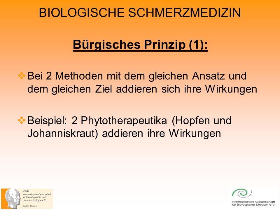 BIOLOGISCHE SCHMERZMEDIZIN Bei 2 Methoden mit dem gleichen Ansatz und dem gleichen Ziel addieren sich ihre Wirkungen Beispiel: 2 Phytotherapeutika (Hopfen und Johanniskraut) addieren ihre Wirkungen Bürgisches Prinzip (1):