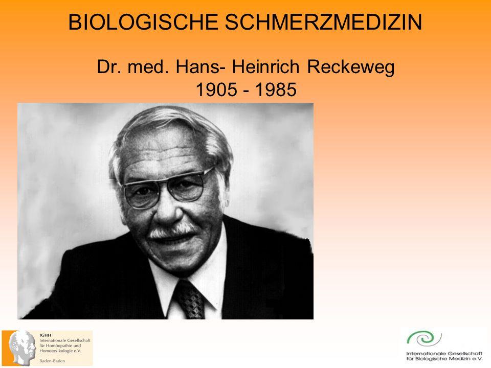 BIOLOGISCHE SCHMERZMEDIZIN Dr. med. Hans- Heinrich Reckeweg 1905 - 1985