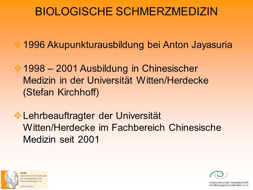 BIOLOGISCHE SCHMERZMEDIZIN 1996 Akupunkturausbildung bei Anton Jayasuria 1998 – 2001 Ausbildung in Chinesischer Medizin in der Universität Witten/Herdecke (Stefan Kirchhoff) Lehrbeauftragter der Universität Witten/Herdecke im Fachbereich Chinesische Medizin seit 2001