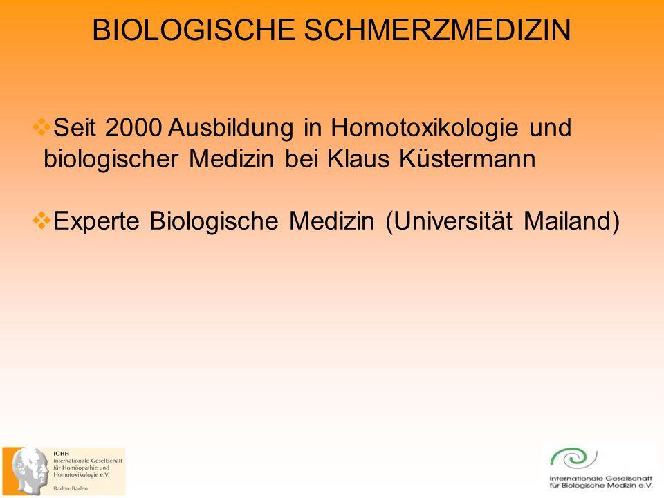 BIOLOGISCHE SCHMERZMEDIZIN Seit 2000 Ausbildung in Homotoxikologie und biologischer Medizin bei Klaus Küstermann Experte Biologische Medizin (Universität Mailand)
