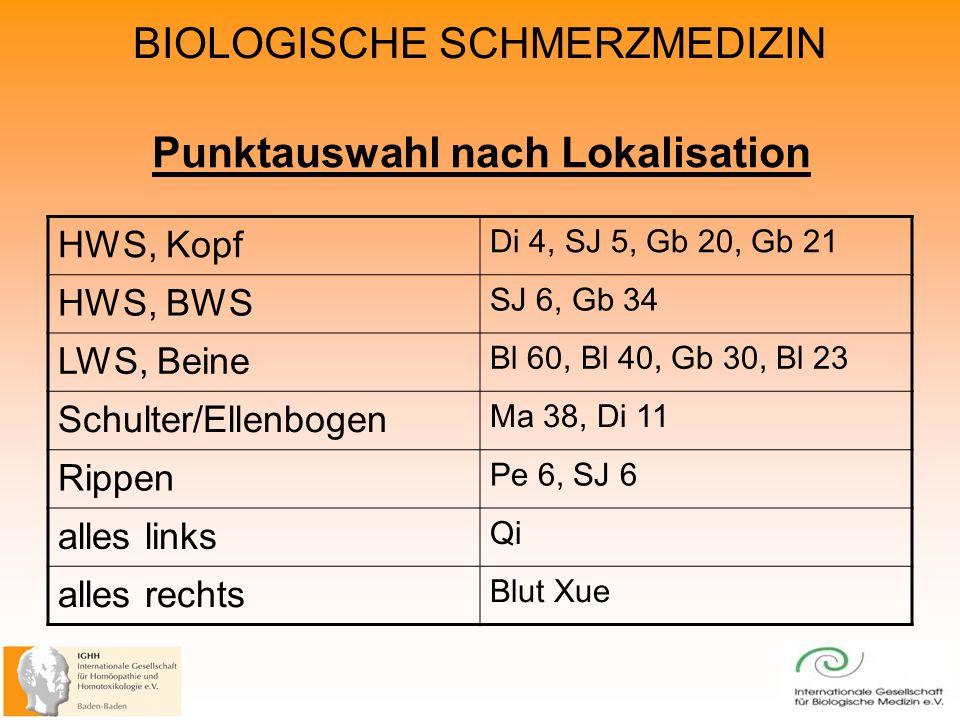 BIOLOGISCHE SCHMERZMEDIZIN Punktauswahl nach Lokalisation HWS, Kopf Di 4, SJ 5, Gb 20, Gb 21 HWS, BWS SJ 6, Gb 34 LWS, Beine Bl 60, Bl 40, Gb 30, Bl 23 Schulter/Ellenbogen Ma 38, Di 11 Rippen Pe 6, SJ 6 alles links Qi alles rechts Blut Xue