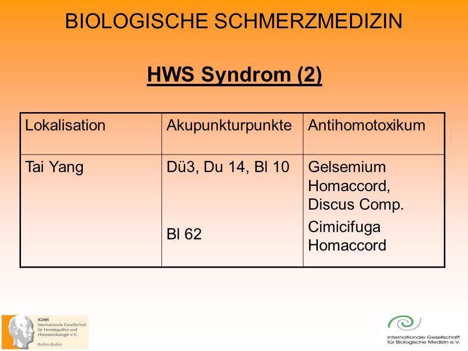 BIOLOGISCHE SCHMERZMEDIZIN HWS Syndrom (2) LokalisationAkupunkturpunkteAntihomotoxikum Tai YangDü3, Du 14, Bl 10 Bl 62 Gelsemium Homaccord, Discus Comp.