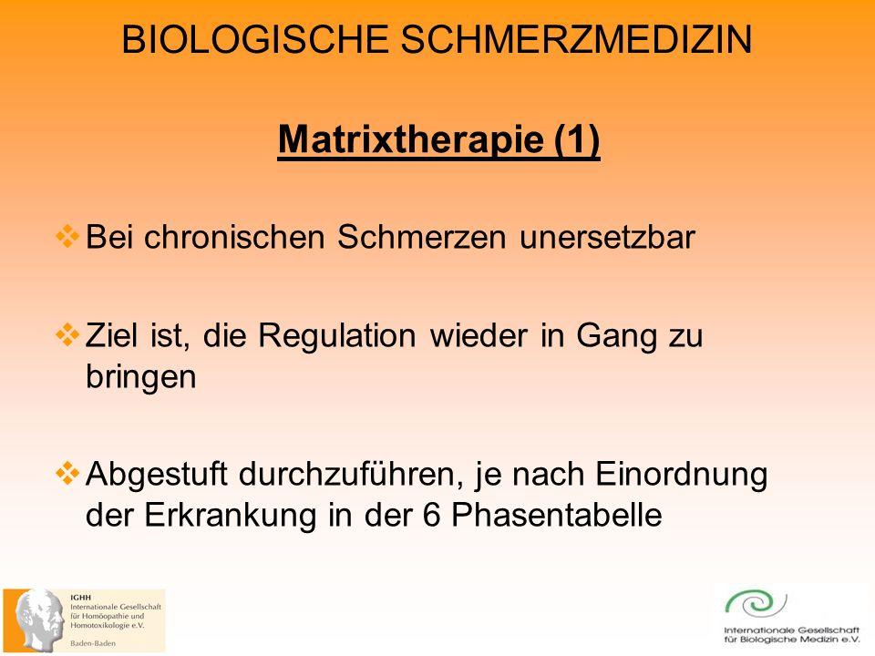 Matrixtherapie (1) Bei chronischen Schmerzen unersetzbar Ziel ist, die Regulation wieder in Gang zu bringen Abgestuft durchzuführen, je nach Einordnung der Erkrankung in der 6 Phasentabelle