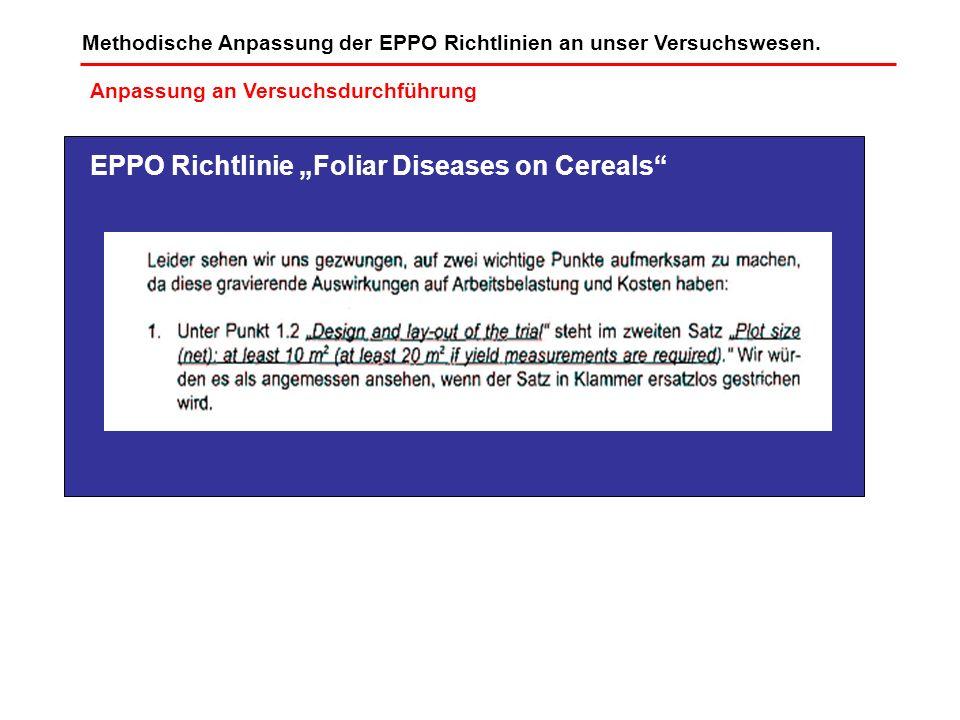 Methodische Anpassung der EPPO Richtlinien an unser Versuchswesen. Anpassung an Versuchsdurchführung EPPO Richtlinie Foliar Diseases on Cereals