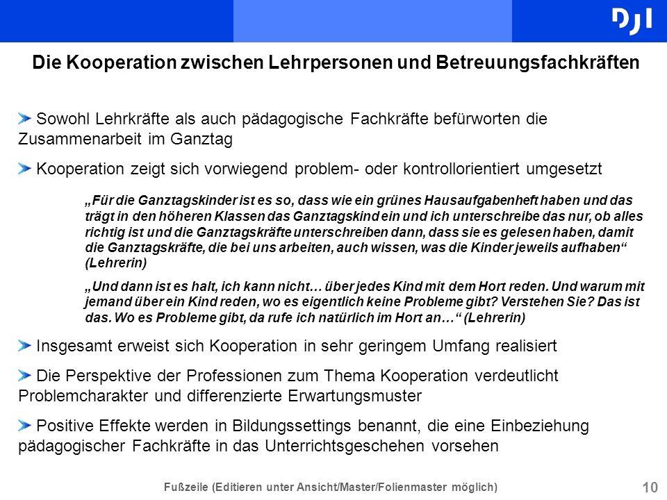 10 Fußzeile (Editieren unter Ansicht/Master/Folienmaster möglich) Die Kooperation zwischen Lehrpersonen und Betreuungsfachkräften Sowohl Lehrkräfte al