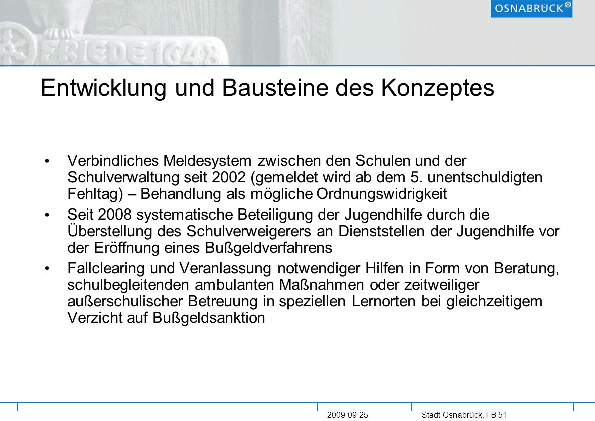 Stadt Osnabrück, FB 51 2009-09-25 Entwicklung und Bausteine des Konzeptes Verbindliches Meldesystem zwischen den Schulen und der Schulverwaltung seit
