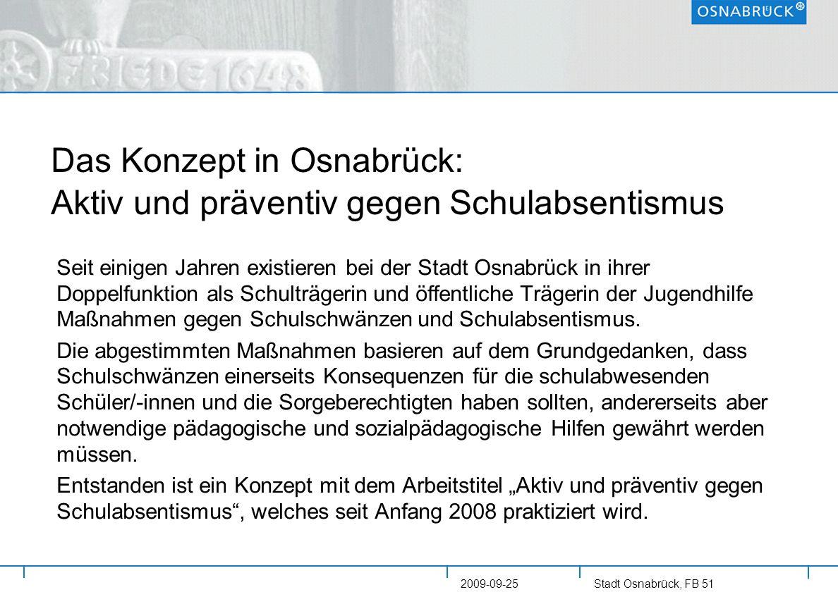 Stadt Osnabrück, FB 51 2009-09-25 Das Konzept in Osnabrück: Aktiv und präventiv gegen Schulabsentismus Seit einigen Jahren existieren bei der Stadt Os
