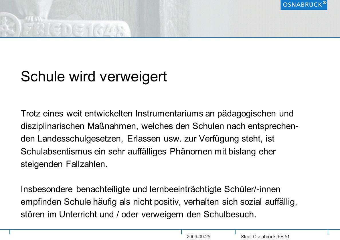 Stadt Osnabrück, FB 51 2009-09-25 Schule wird verweigert Trotz eines weit entwickelten Instrumentariums an pädagogischen und disziplinarischen Maßnahm