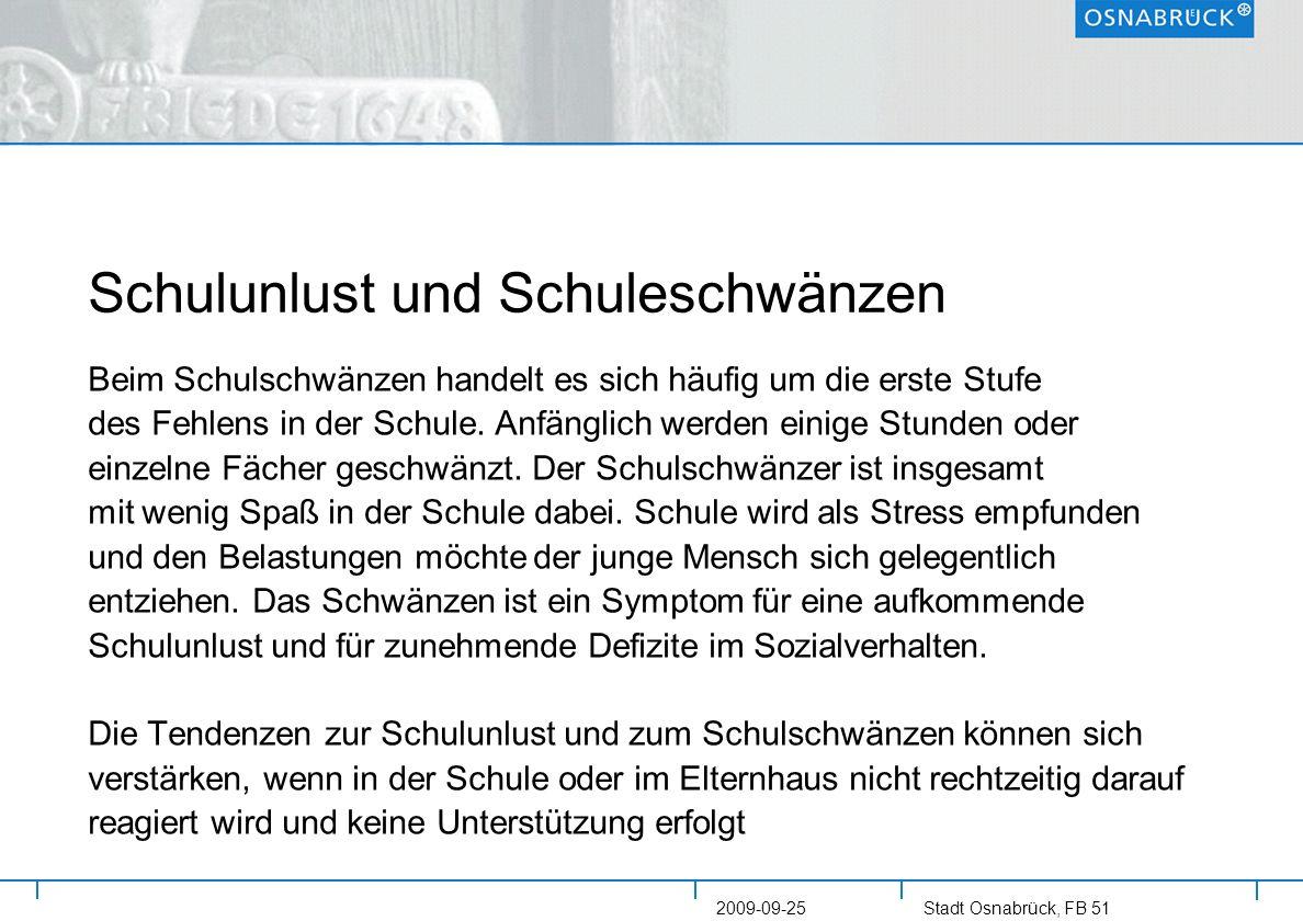 Stadt Osnabrück, FB 51 2009-09-25 Schulunlust und Schuleschwänzen Beim Schulschwänzen handelt es sich häufig um die erste Stufe des Fehlens in der Sch