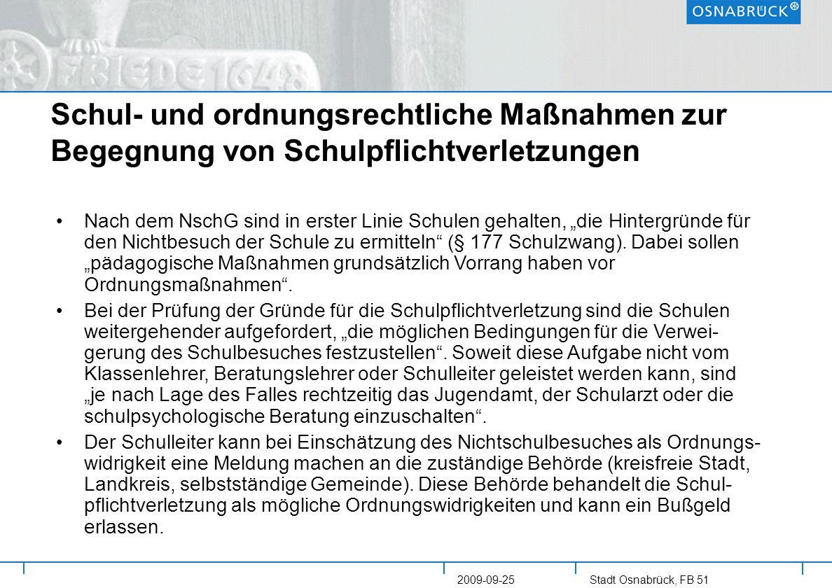 Stadt Osnabrück, FB 51 2009-09-25 Gründe für die Intervention der Jugendhilfe Konstant hohe Zahlen von Schulpflichtverletzungen Das Ordnungswidrigkeitengesetz (OWiG) als Sanktionierungsgesetz bietet pädagogischen Gestaltungsmöglichkeiten keinen Raum.