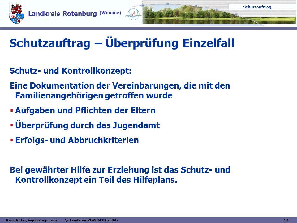 Landkreis Rotenburg (Wümme) Schutzauftrag Karin Ritter, Sigrid Koopmann © Landkreis ROW 24.09.2009 - 12 Schutzauftrag – Überprüfung Einzelfall Schutz-