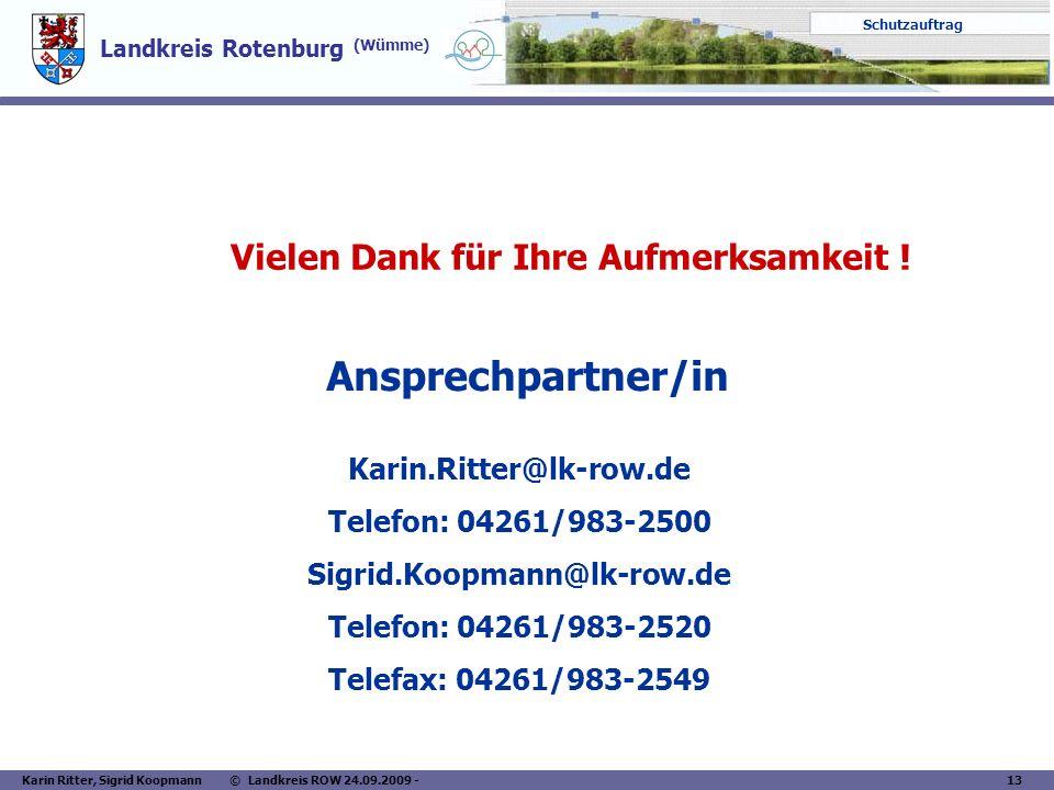 Landkreis Rotenburg (Wümme) Schutzauftrag Karin Ritter, Sigrid Koopmann © Landkreis ROW 24.09.2009 - 13 Ansprechpartner/in Karin.Ritter@lk-row.de Tele