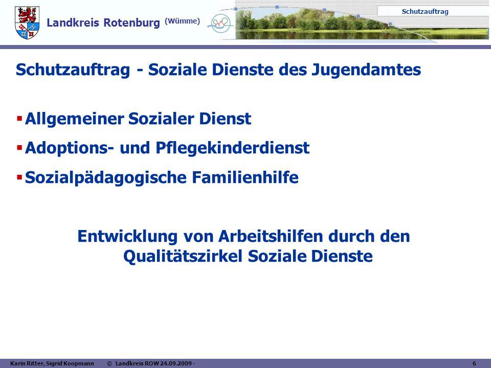 Landkreis Rotenburg (Wümme) Schutzauftrag Karin Ritter, Sigrid Koopmann © Landkreis ROW 24.09.2009 - 6 Schutzauftrag - Soziale Dienste des Jugendamtes
