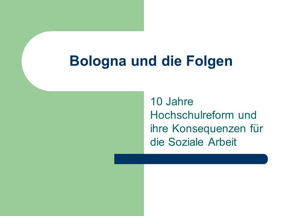 Bologna und die Folgen 10 Jahre Hochschulreform und ihre Konsequenzen für die Soziale Arbeit